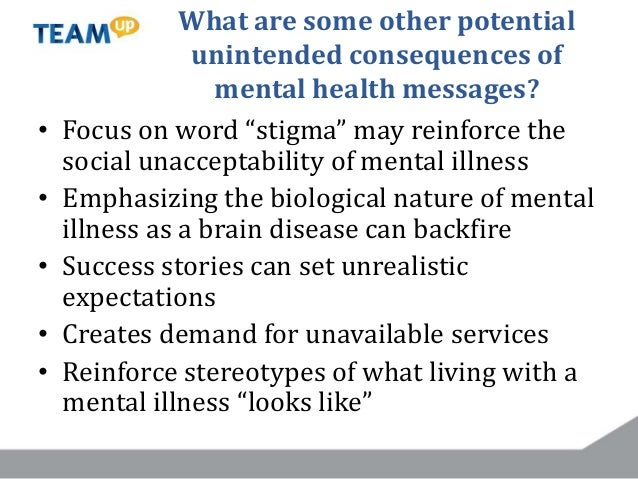 """What are some other potential unintended consequences of mental health messages? • Focus on word """"stigma"""" may reinforce th..."""