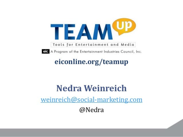 Nedra Weinreich weinreich@social-marketing.com @Nedra eiconline.org/teamup