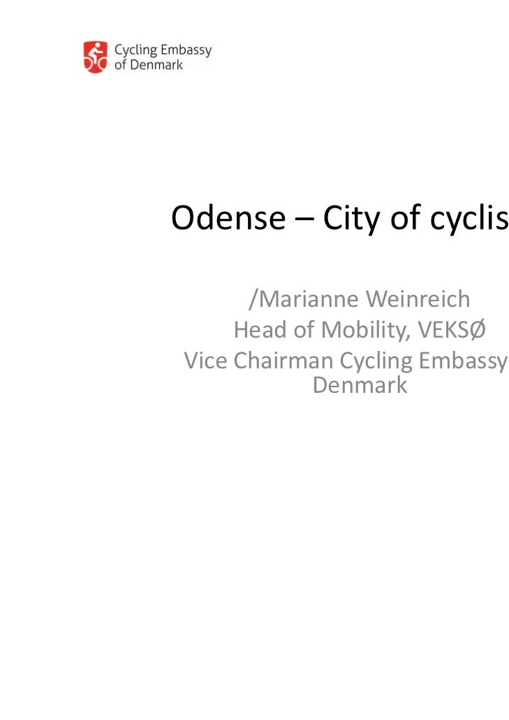 Odense – City of cyclists!      /Marianne Weinreich     Head of Mobility, VEKSØVice Chairman Cycling Embassy of           ...