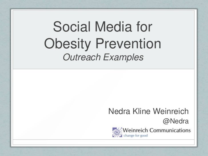 Social Media forObesity PreventionOutreach Examples<br />Nedra Kline Weinreich<br />@Nedra<br />