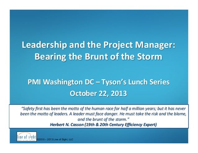 Leadership	   and	   the	   Project	   Manager:	   	    Bearing	   the	   Brunt	   of	   the	   Storm	    	    PMI	   Wash...