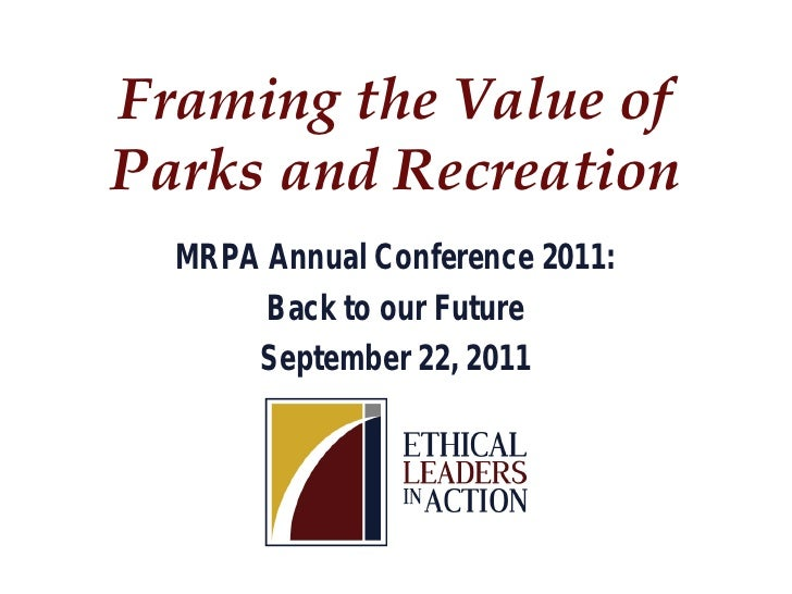Framing the Value ofParks and Recreation  MRPA Annual Conference 2011:       Back to our Future      September 22, 2011