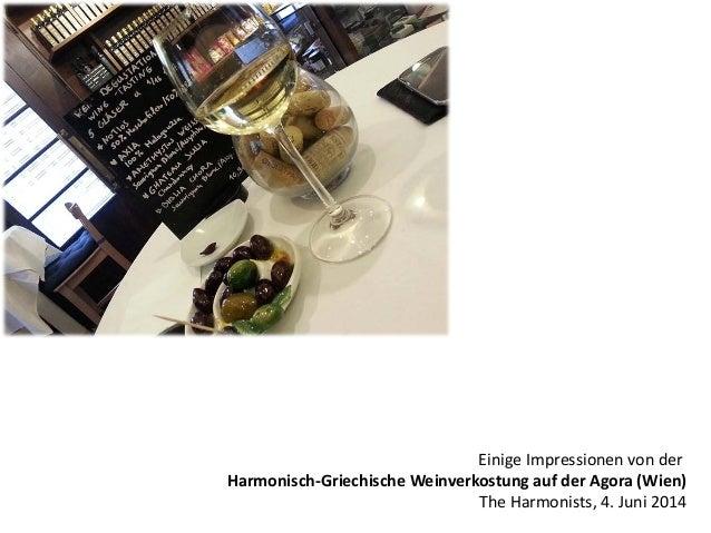 Einige Impressionen von der Harmonisch-Griechische Weinverkostung auf der Agora (Wien) The Harmonists, 4. Juni 2014