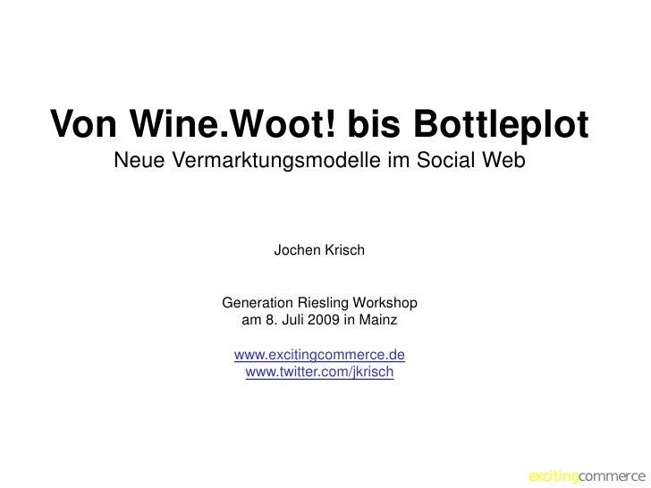 Von Wine.Woot! bis Bottleplot    Neue Vermarktungsmodelle im Social Web                       Jochen Krisch               ...
