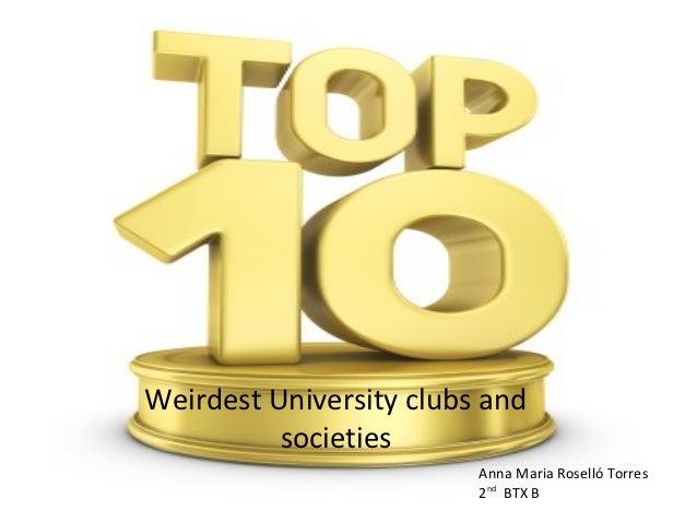Weirdest University clubs and          societies                         Anna Maria Roselló Torres                        ...