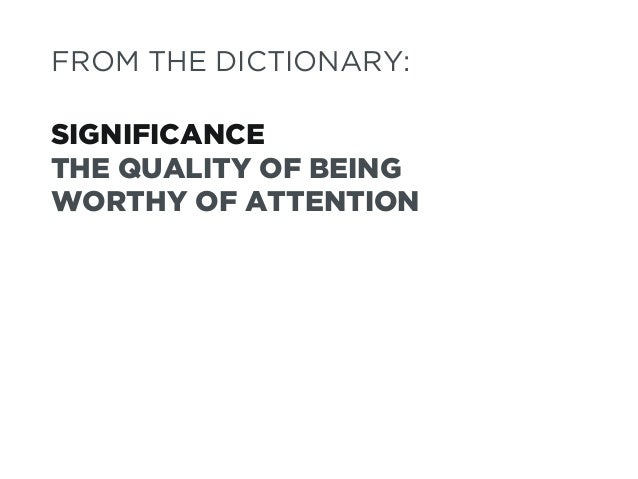 SIGNIFICANCE THE QUALITY OF BEING WORTHY OF ATTENTION TO PEOPLE WHO MAY NEVER BUY, BUT WILL ALWAYS SPREAD THE WORD. IAN'S ...