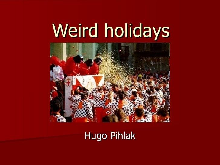 Weird holidays Hugo Pihlak