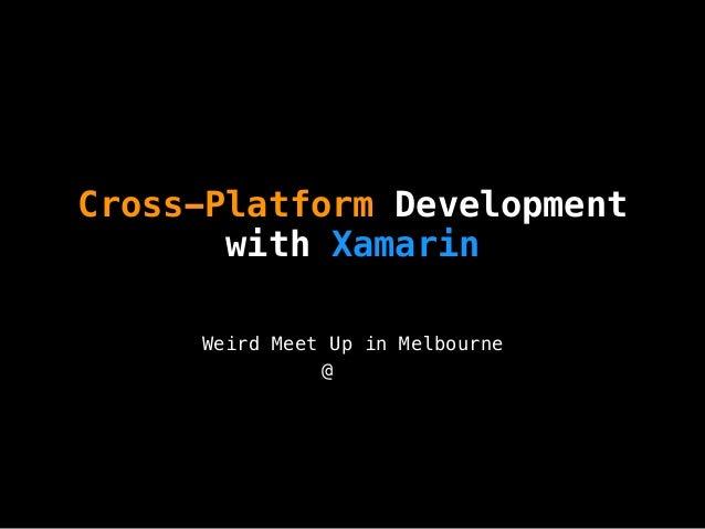 Cross-Platform Development with Xamarin Weird Meet Up in Melbourne @박한얼