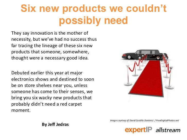 Six new products we couldn't           possibly needThey say innovation is the mother ofnecessity, but we've had no succes...