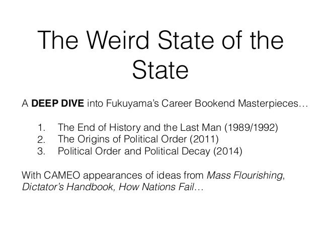 The Weird State of the State A DEEP DIVE into Fukuyama's Career Bookend Masterpieces… 1. The End of History and the Last M...