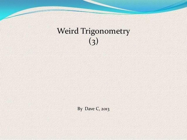 Weird Trigonometry        (3)     By Dave C, 2013