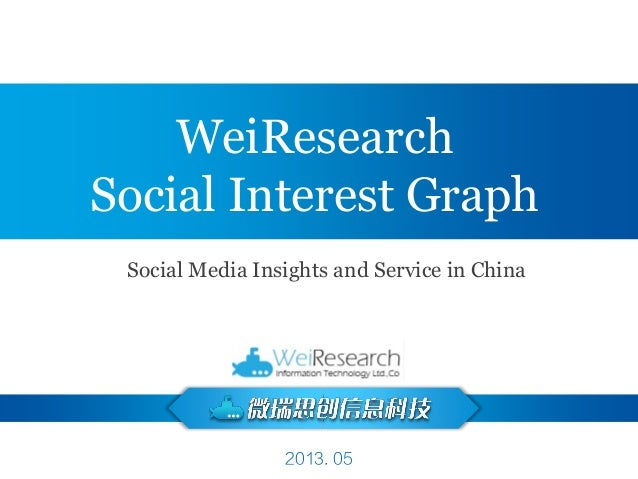 2013. 05 WeiResearch Social Interest Graph Social Media Insights and Service in China