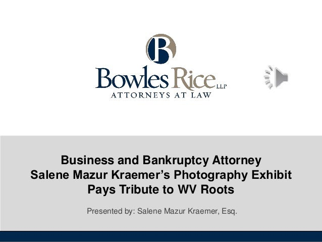 Business and Bankruptcy Attorney Salene Mazur Kraemer's Photography Exhibit Pays Tribute to WV Roots Presented by: Salene ...