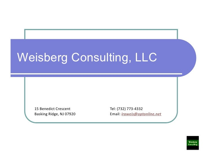 Weisberg Consulting, LLC  15	  Benedict	  Crescent 	      	         	  Tel:	  (732)	  773-­‐4332	    Basking	  Ridge,	  NJ...
