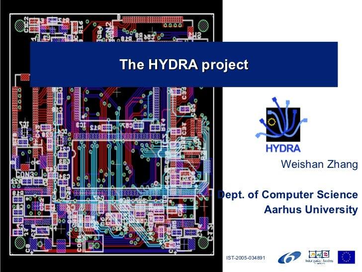 The HYDRA project Weishan Zhang Dept. of Computer Science Aarhus University IST-2005-034891