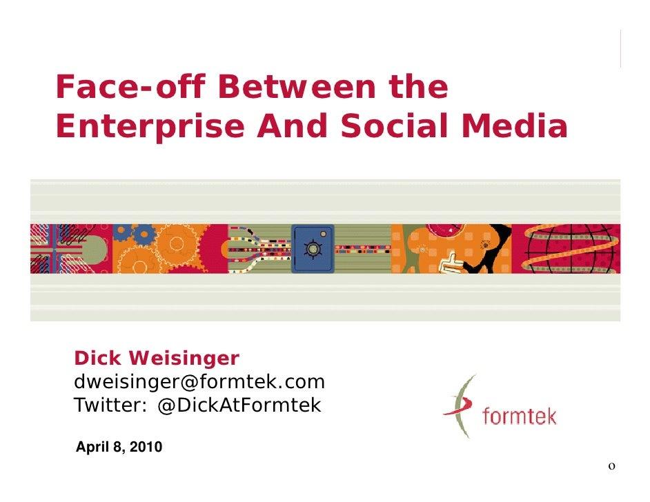 Face off Face-off Between the Enterprise And Social Media     Dick Weisinger dweisinger@formtek.com Twitter: @DickAtFormte...