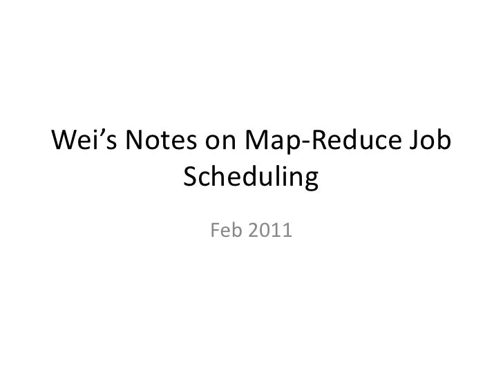 Wei's Notes on Map-Reduce Job Scheduling<br />Feb 2011<br />