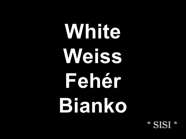 White Weiss Fehér Bianko * Sisi *
