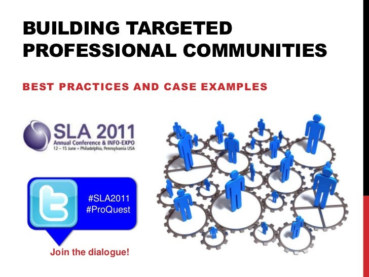 Building targeted professional communities<br />Best practices and case examples<br />#SLA2011<br />#ProQuest<br />Join th...