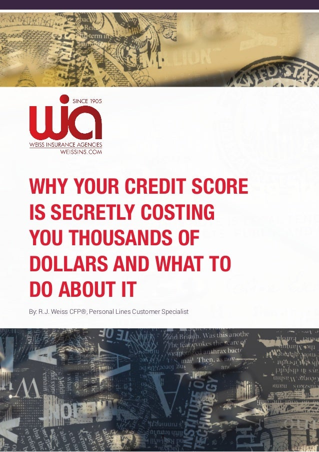 1Why Your Credit ScoreIs Secretly CostingYou Thousands ofDollars and What toDo About ItBy: R.J. Weiss CFP®, Personal Lines...