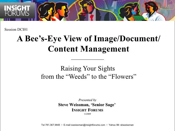 """A Bee's-Eye View of Image/Document/Content Management Raising Your Sights  from the """"Weeds"""" to the """"Flowers"""" Session DCI01..."""