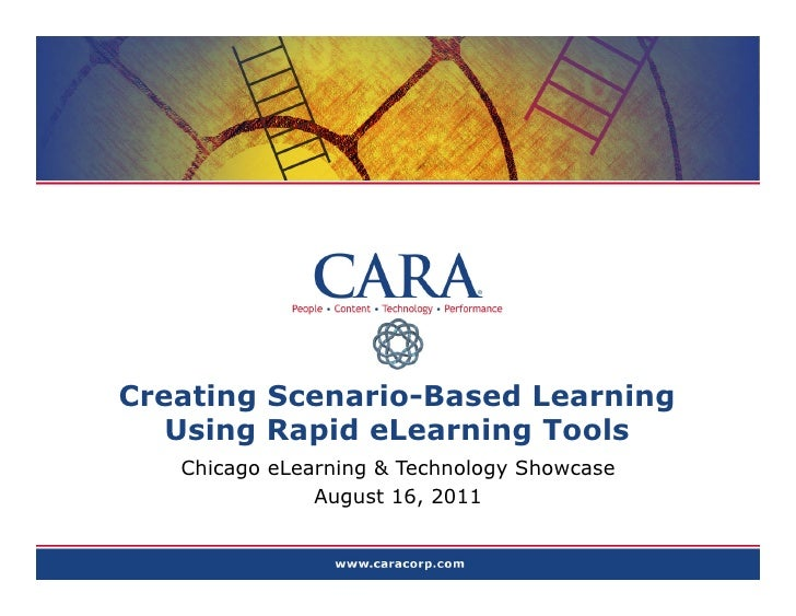 Creating Scenario-Based Learning   Using Rapid eLearning Tools   Chicago eLearning & Technology Showcase               Aug...