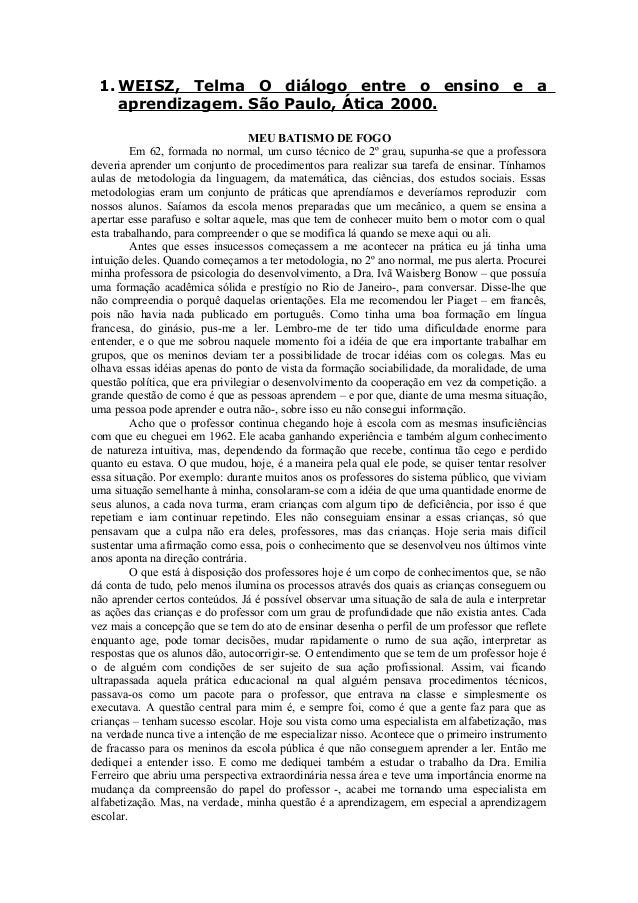 1. WEISZ, Telma O diálogo entre o ensino e a aprendizagem. São Paulo, Ática 2000. MEU BATISMO DE FOGO Em 62, formada no no...