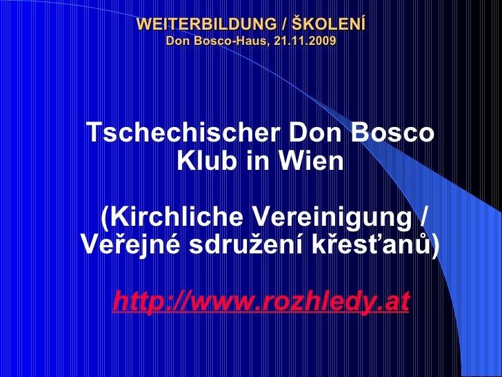 WEITERBILDUNG /  ŠKOLENÍ Don Bosco-Haus, 21.11.2009 <ul><li>Tschechischer Don Bosco Klub in Wien   (Kirchliche Vereinigung...