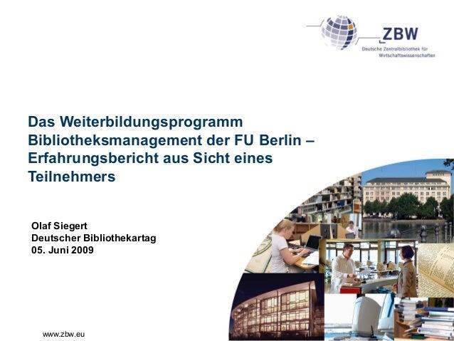www.zbw.eu Das Weiterbildungsprogramm Bibliotheksmanagement der FU Berlin – Erfahrungsbericht aus Sicht eines Teilnehmers ...