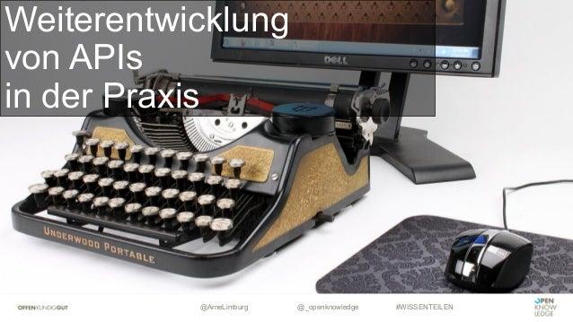 @ArneLimburg @_openknowledge #WISSENTEILEN Weiterentwicklung von APIs in der Praxis