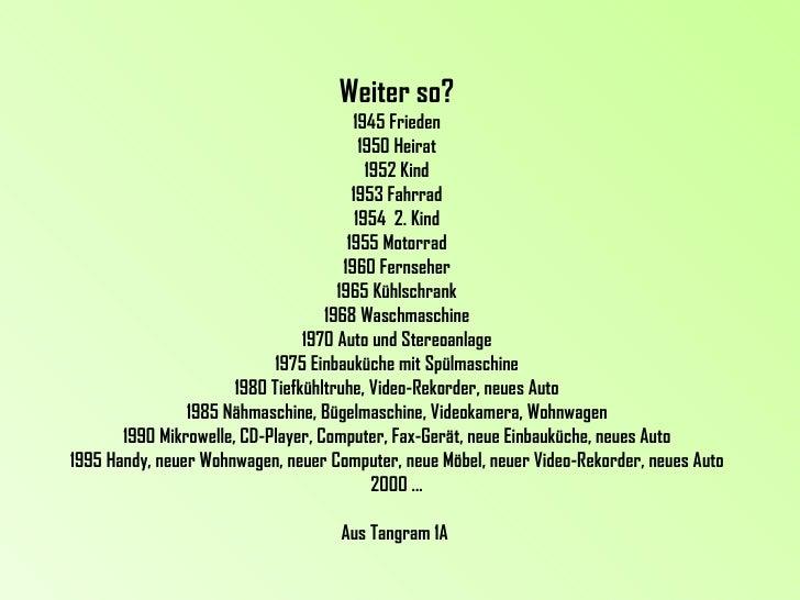 Weiter so? 1945 Frieden 1950 Heirat 1952 Kind 1953 Fahrrad 1954  2. Kind 1955 Motorrad 1960 Fernseher 1965 Kühlschrank 196...