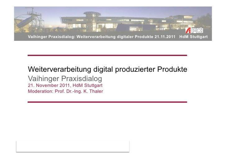 Vaihinger Praxisdialog: Weiterverarbeitung digitaler Produkte 21.11.2011 HdM StuttgartWeiterverarbeitung digital produzier...