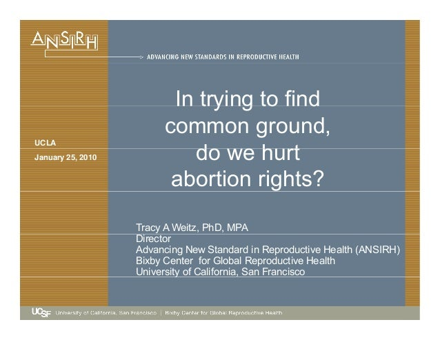 In trying to find UCLA In trying to find common ground, do we hurtJanuary 25, 2010 do we hurt abortion rights? Tracy A Wei...