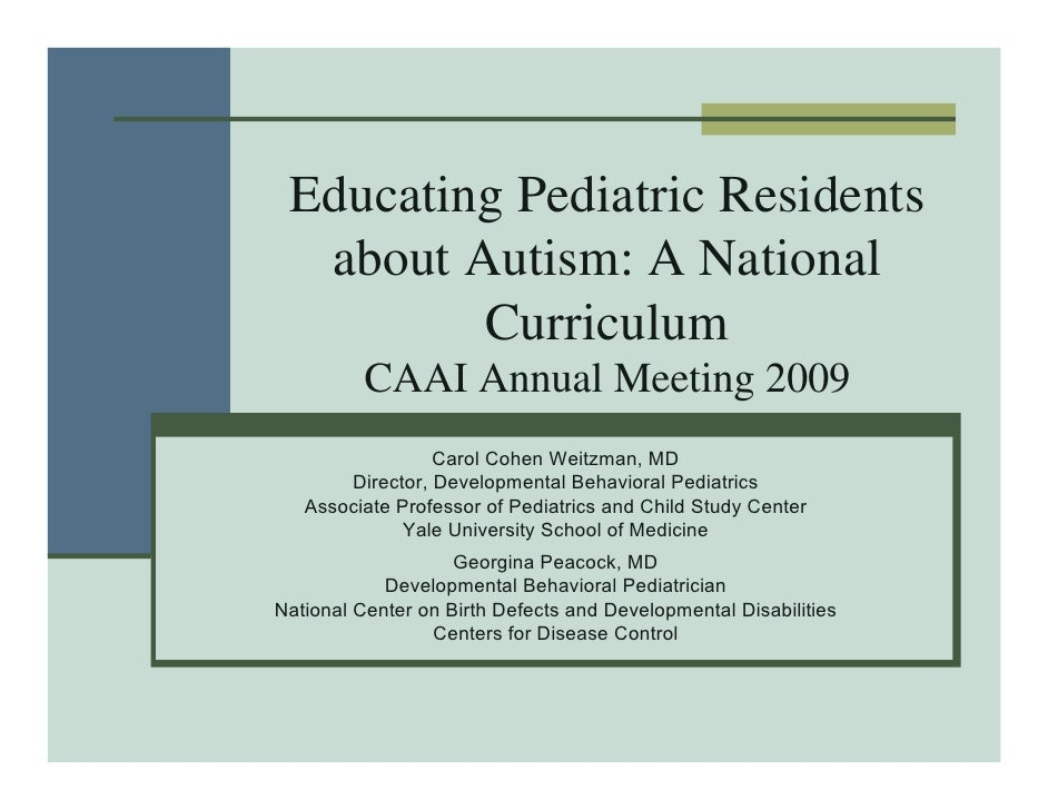 Educating Pediatric Residents   about Autism: A National          Curriculum           CAAI Annual Meeting 2009           ...