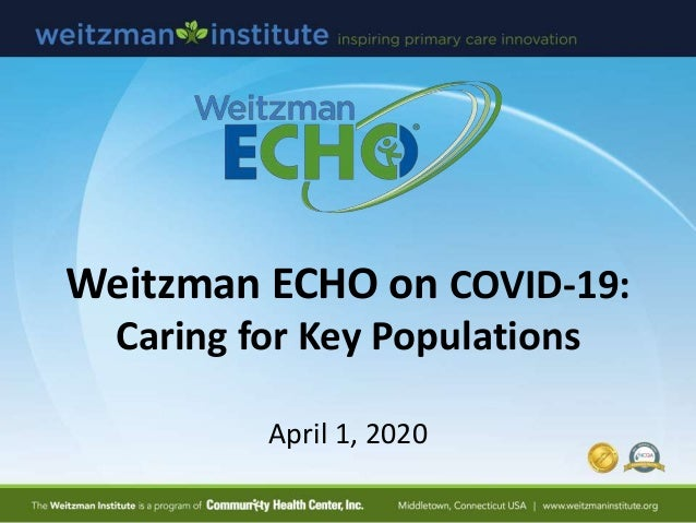 Weitzman ECHO on COVID-19: Caring for Key Populations April 1, 2020