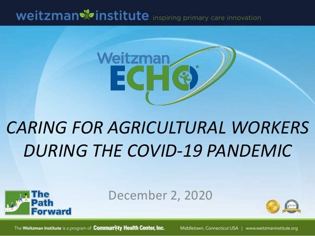 CARING FOR AGRICULTURAL WORKERS DURING THE COVID-19 PANDEMIC December 2, 2020