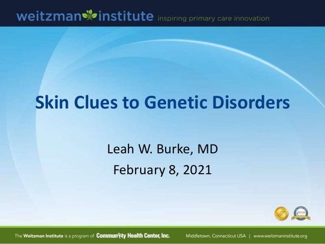 Skin Clues to Genetic Disorders Leah W. Burke, MD February 8, 2021