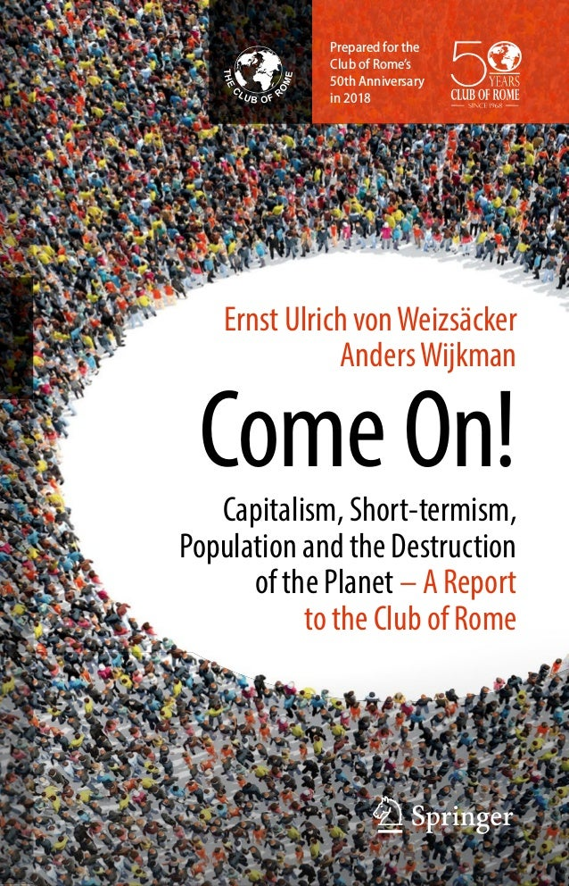 Ernst Ulrich vonWeizsäcker AndersWijkman Come On!Capitalism, Short-termism, Population and the Destruction of the Planet –...