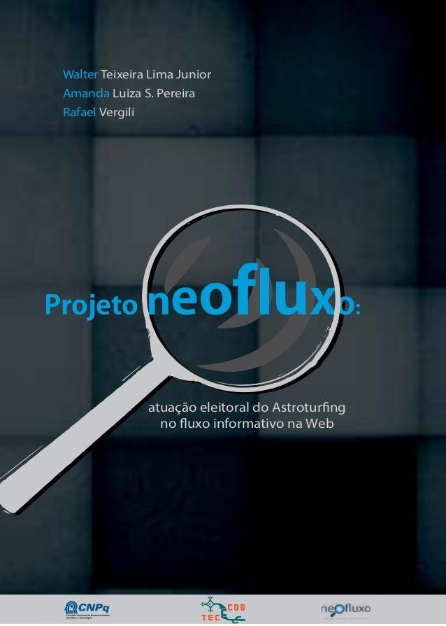 NEOFLUXO: atuação eleitoral do Astroturfing no fluxo informativo na web  1  Walter Teixeira Lima Junior  Amanda Luiza S. P...