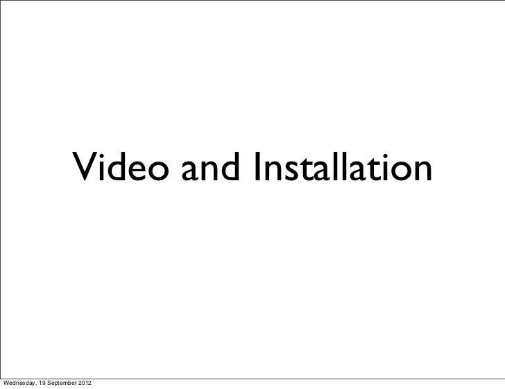 Video and InstallationWednesday, 19 September 2012