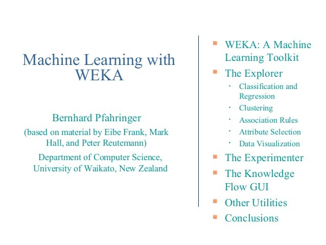    WEKA: A MachineMachine Learning with                        Learning Toolkit      WEKA                               ...