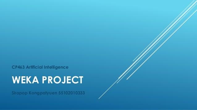 CP463 Artificial Intelligence WEKA PROJECT Sirapop Kongpatyuen 55102010333
