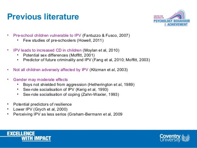 Previous literature • Pre-school children vulnerable to IPV (Fantuzzo & Fusco, 2007) • Few studies of pre-schoolers (Howel...