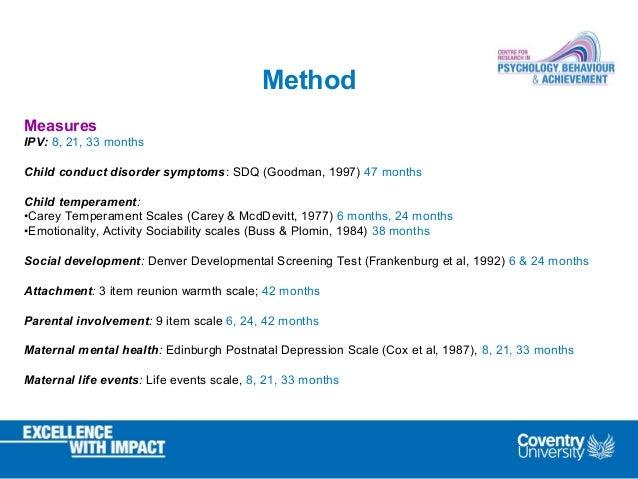 Method Measures IPV: 8, 21, 33 months Child conduct disorder symptoms: SDQ (Goodman, 1997) 47 months Child temperament: •C...
