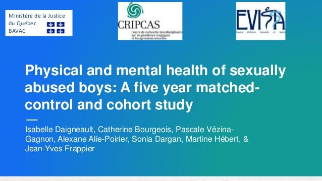 Physical and mental health of sexually abused boys: A five year matched- control and cohort study Isabelle Daigneault, Cat...