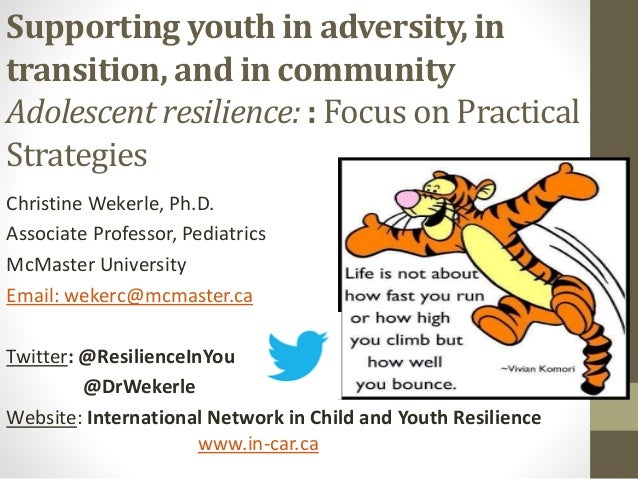 Supporting youth in adversity, in transition, and in community Adolescent resilience: : Focus on Practical Strategies Chri...