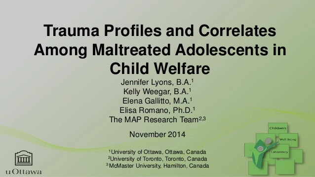 Trauma Profiles and Correlates Among Maltreated Adolescents in Child Welfare Jennifer Lyons, B.A.1 Kelly Weegar, B.A.1 Ele...