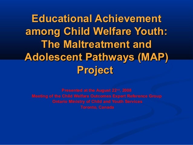 Educational AchievementEducational Achievement among Child Welfare Youth:among Child Welfare Youth: The Maltreatment andTh...