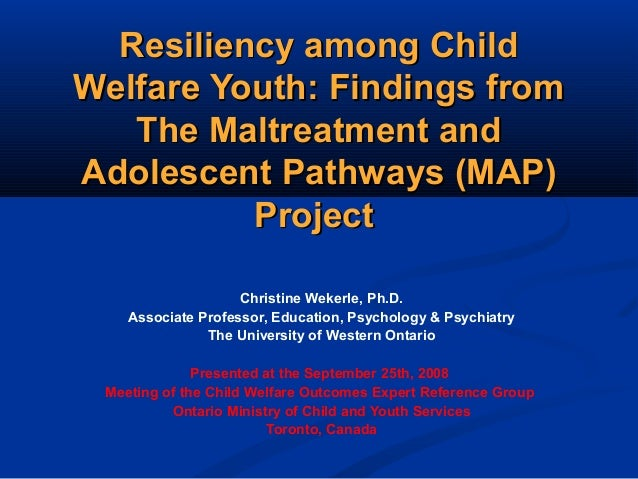 Resiliency among ChildResiliency among Child Welfare Youth: Findings fromWelfare Youth: Findings from The Maltreatment and...