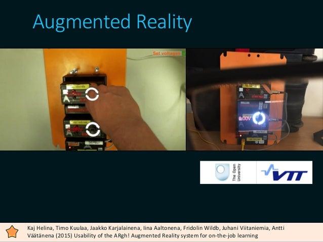 05/10/2017 WEARABLE EXPERIENCE FOR KNOWLEDGE-INTENSIVE TRAINING 10 Augmented Reality Kaj Helina, Timo Kuulaa, Jaakko Karja...